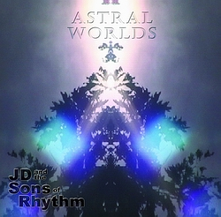 Astral Worlds by J.D. and the Sons of Rhythm